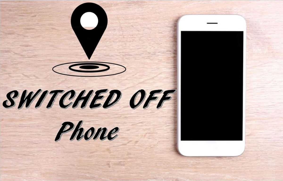 How to track a SWITCHED OFF Phone?